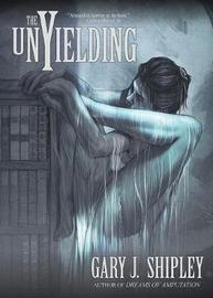 The Unyielding by Gary J. Shipley
