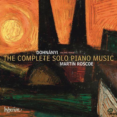 Martin Roscoe - Erno Dohnányi: The Complete Solo Piano Music, Vol. 3 by Martin Roscoe