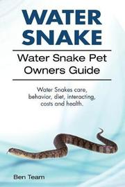 Water Snake. Water Snake Pet Owners Guide. Water Snakes Care, Behavior, Diet, Interacting, Costs and Health. by Ben Team