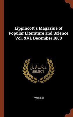 Lippincott S Magazine of Popular Literature and Science Vol. XVI. December 1880 by Various ~