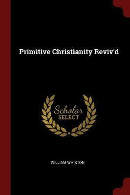 Primitive Christianity Reviv'd by William Whiston image
