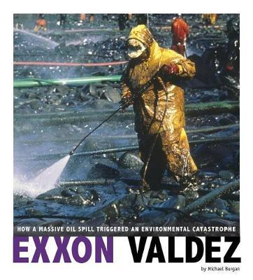 Captured Science History: Exxon Valdez: How a Massive Oil Spill Triggered an Environmental Catastrophe by Michael Burgan