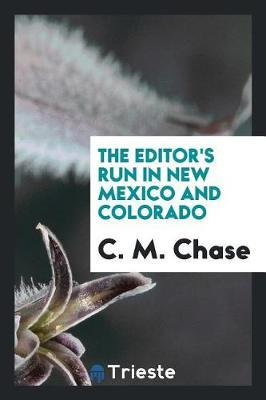 The Editor's Run in New Mexico and Colorado by C M Chase