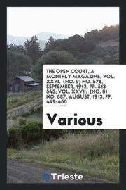 The Open Court, a Monthly Magazine, Vol. XXVI. (No. 9) No. 676, September, 1912, Pp. 513-545; Vol. XXVII. (No. 8) No. 687, August, 1913, Pp. 449-460 by Various ~ image