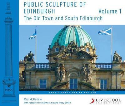 Public Sculpture of Edinburgh (Volume 1) by Ray McKenzie