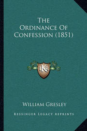 The Ordinance of Confession (1851) by William Gresley