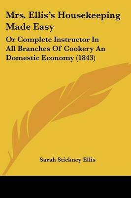 Mrs. Ellis's Housekeeping Made Easy: Or Complete Instructor In All Branches Of Cookery An Domestic Economy (1843) image
