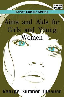 Aims and AIDS for Girls and Young Women by George Sumner Weaver