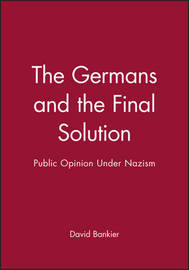 The Germans and the Final Solution by David Bankier