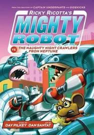 Ricky Ricotta's Mighty Robot vs The Naughty Night-Crawlers from Neptune by Dav Pilkey