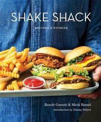 Shake Shack: Recipes and Stories by Randy Garutti