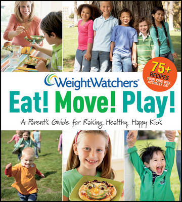 Weight Watchers Eat! Move! Play! by Weight Watchers