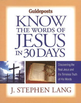 Know the Words of Jesus in 30 Days: Discovering the Real Jesus & the Timeless Truth of His Words by J.Stephen Lang