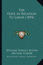 The State in Relation to Labor (1894) by William Stanley Jevons