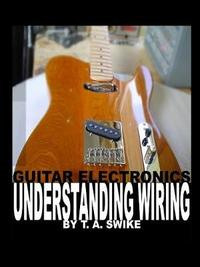 Guitar Electronics Understanding Wiring by Tim Swike image