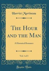 The Hour and the Man, Vol. 1 of 3 by Harriet Martineau image