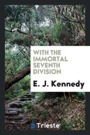 With the Immortal Seventh Division by E J Kennedy image