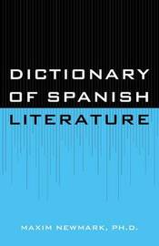 Dictionary of Spanish Literature by Maxim Newmark, Ph.D