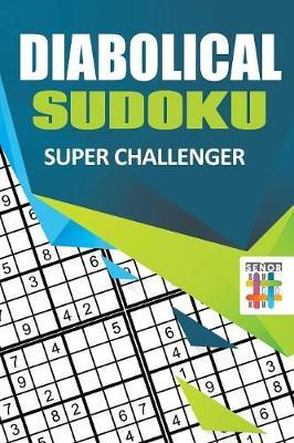 Diabolical Sudoku Super Challenger by Senor Sudoku