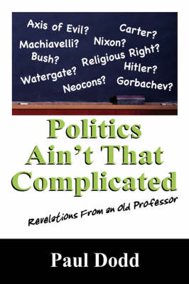 Politics Ain't That Complicated: Revelations from an Old Professor by Paul Dodd image