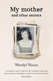My Mother and Other Secrets by Wendyl Nissen
