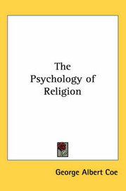 The Psychology of Religion by George Albert Coe image
