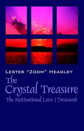 The Crystal Treasure: The Motivational Love I Treasured by Lesterzoom Headley image