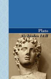 Alcibiades I & II by Plato