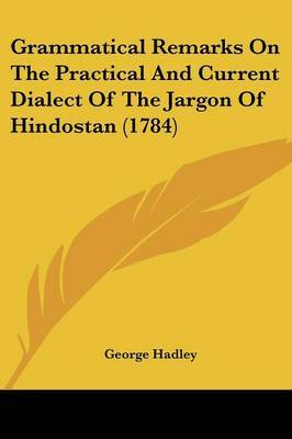 Grammatical Remarks On The Practical And Current Dialect Of The Jargon Of Hindostan (1784) by George Hadley image