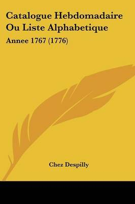 Catalogue Hebdomadaire Ou Liste Alphabetique: Annee 1767 (1776) by Chez Despilly image