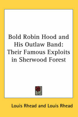 Bold Robin Hood and His Outlaw Band: Their Famous Exploits in Sherwood Forest by Louis Rhead