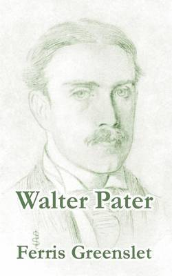 Walter Pater by Ferris Greenslet
