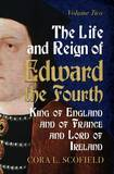 The Life and Reign of Edward the Fourth: King of England and France and Lord of Ireland: Volume 2 by Cora L Scofield
