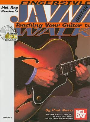 Fingerstyle Jazz Guitar: Teaching Your Guitar to Walk by Paul Musso