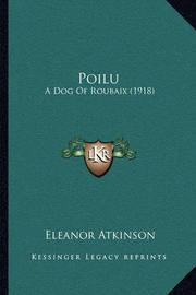 Poilu: A Dog of Roubaix (1918) by Eleanor Atkinson
