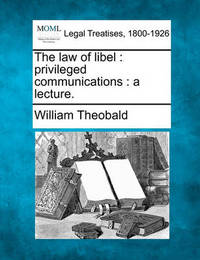 The Law of Libel by William Theobald