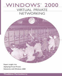 Windows 2000 Virtual Private Networking (VPN) by Thaddeus Fortenberry
