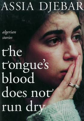 The Tongue's Blood Does Not Run Dry by Assia Djebar