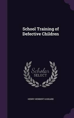 School Training of Defective Children by Henry Herbert Goddard image