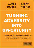 Turning Adversity into Opportunity by James M Kouzes