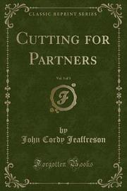 Cutting for Partners, Vol. 3 of 3 (Classic Reprint) by John Cordy Jeaffreson