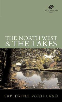 Exploring Woodland: The Northwest & The Lake District by Woodland Trust