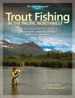 Trout Fishing in the Pacific Northwest by Gary Lewis