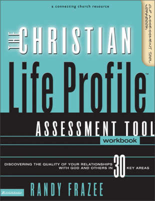 The Christian Life Profile: Discovering the Quality of Your Relationships with God and Others in 30 Key Areas: Assessment Tool Workbook by Randy Frazee image