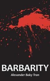 Barbarity by Alexander Baky Tran
