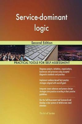 Service-Dominant Logic Second Edition by Gerardus Blokdyk