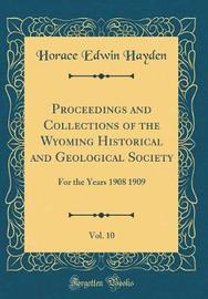 Proceedings and Collections of the Wyoming Historical and Geological Society, Vol. 10 by Horace Edwin Hayden image