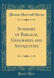 Summary of Biblical Geography and Antiquities (Classic Reprint) by Thomas Hartwell Horne