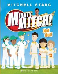 Mighty Mitch #4: Not Out! by Mitchell Starc