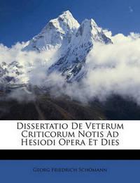Dissertatio de Veterum Criticorum Notis Ad Hesiodi Opera Et Dies by Georg Friedrich Schmann